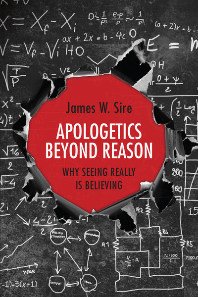 Apologetics Beyond Reason: Why Seeing Really Is Believing Paperback Book by James W. Sire