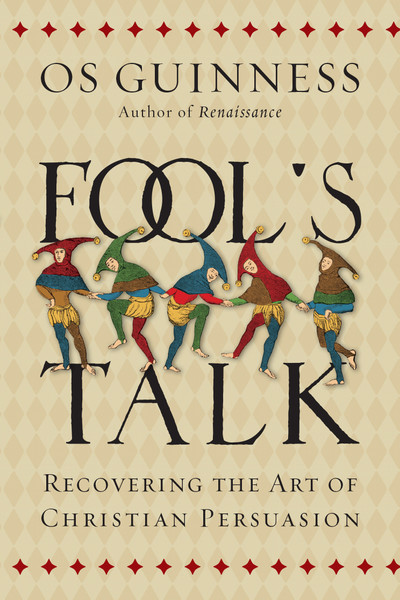 Fool's Talk: Recovering the Art of Christian Persuasion by Os Guinness
