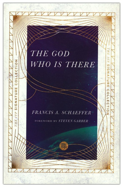 The God Who Is There: By Francis A Schaeffer
