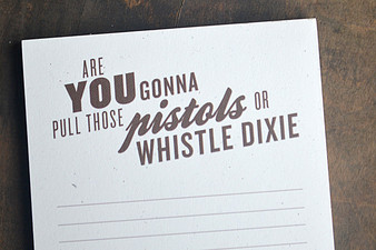 Are You Gonna Pull Those Pistols Or Whistle Dixie Notepad