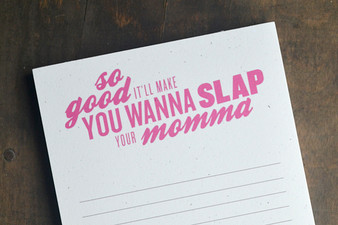 So Good It'll Make You Wanna Slap Your Momma Notepad