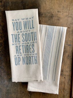 Say What You Will About the South but Nobody Retires and Moves Up North - Kitchen Towel