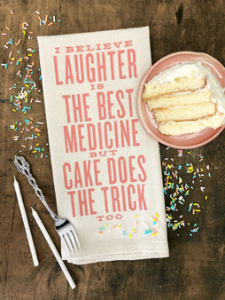 I Believe Laughter is the Best Medicine but Cake Does the Trick Too - Kitchen Towel