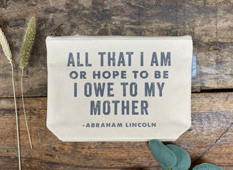 All That I Am Or Hope To Be I Owe To My Mother - Zipper Pouch