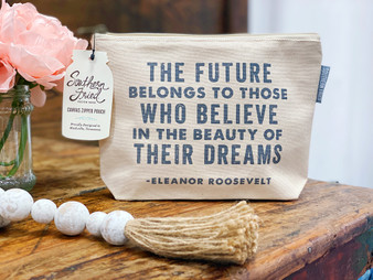 The Future Belongs To Those Who Believe In The Beauty Of Their Dreams - Eleanor Roosevelt Quote - Zipper Pouch