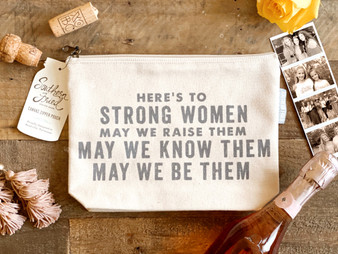 Here's To Strong Women May We Raise Them May We Know Them May We Be Them - Zipper Pouch