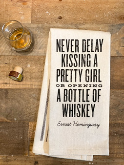 Never Delay Kissing a Pretty Girl or Opening a Bottle of Whiskey - Ernest Hemingway  - Kitchen Towel