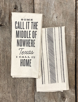 Some Call it the Middle of Nowhere Texas, I Call it Home  - Kitchen Towel