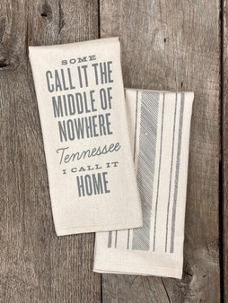 Some Call it the Middle of Nowhere Tennessee, I Call it Home  - Kitchen Towel