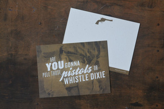 Are You Gonna Pull Those Pistols Or Whistle Dixie Card