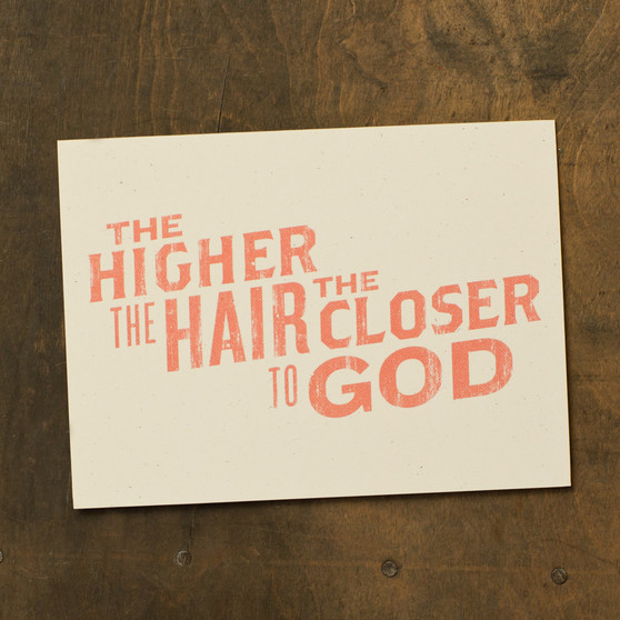The Higher The Hair The Closer to God Card
