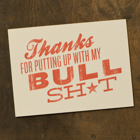 Thanks For Putting Up With My Bull Sh*t Card