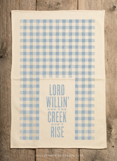 Lord Willin' And The Creek Don't Rise Kitchen Towel