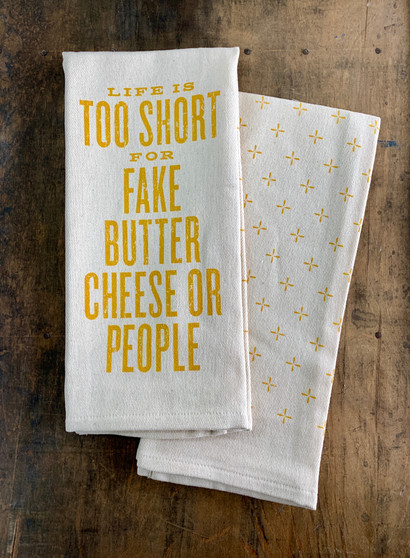 Life is Too Short for Fake Butter, Cheese or People Kitchen Towel