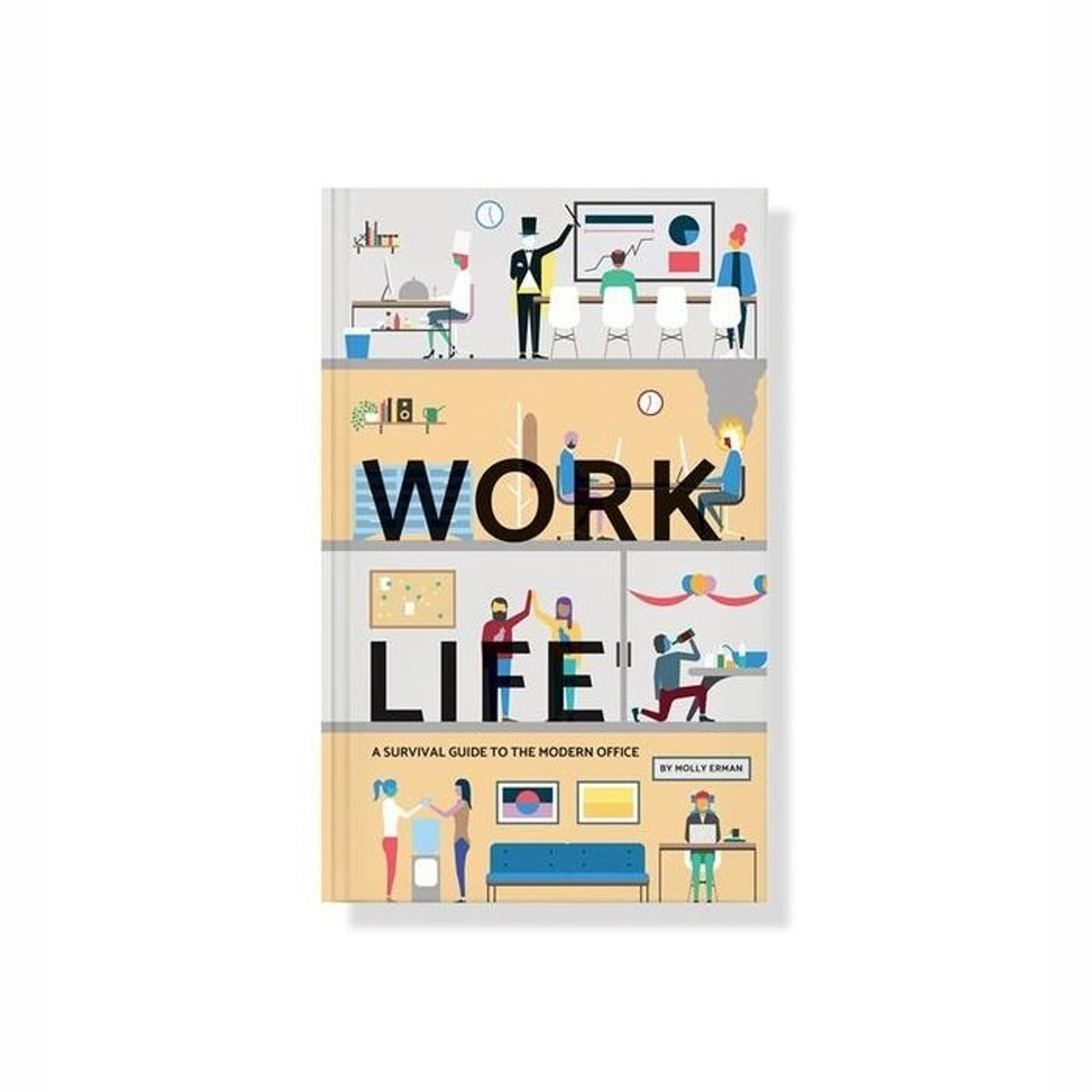 Work Life; A Survival Guide to the Modern Office