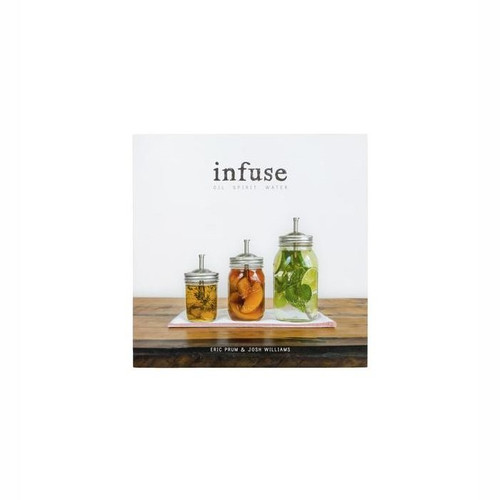 Cook Book - Infuse; Oil, Spirit, Water