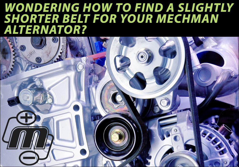 Wondering how to find a slightly shorter belt for your MechMan alternator?