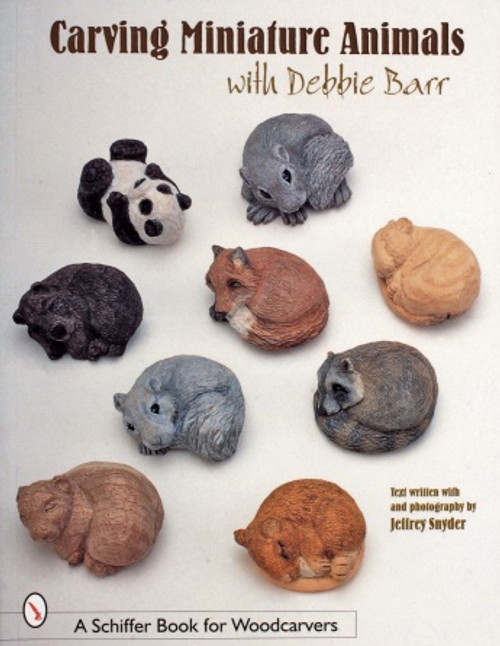 arving Miniature Animals with Debbie Barr Debbie Barr Text written with and photography by Jeffrey B. Snyder