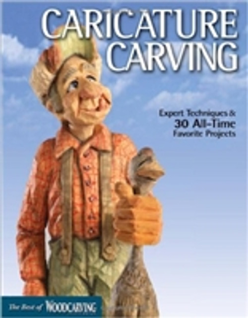 Caricature Carving (Best of WCI): Expert Techniques and 30 All-Time Favorite Projects by Editors of Woodcarving Illustrated