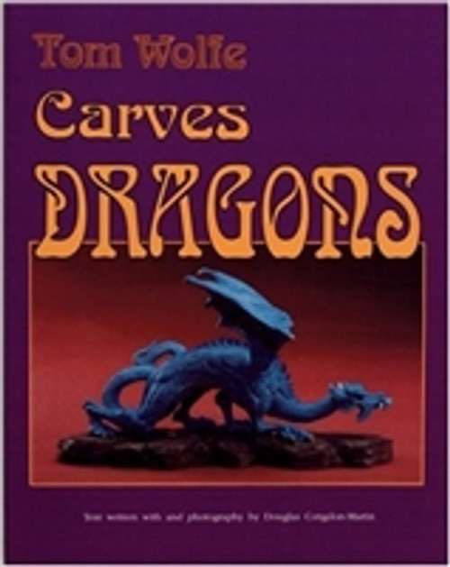 Tom Wolfe Carves Dragons by Tom James Wolfe (Author), Douglas C Martin (Author), Douglas Congdon-Martin  (Author)
