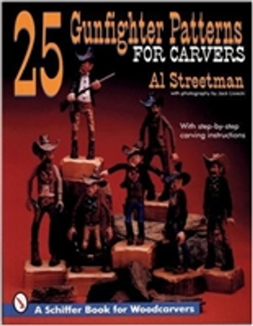 25 Gunfighter Patterns for Carvers: With Step-By-Step Carving Instructions by Al Streetman