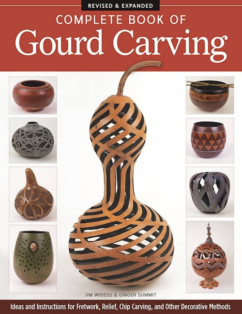 Complete Book of Gourd Carving, Revised & Expanded Ideas and Instructions for Fretwork, Relief, Chip Carving, and Other Decorative Methods