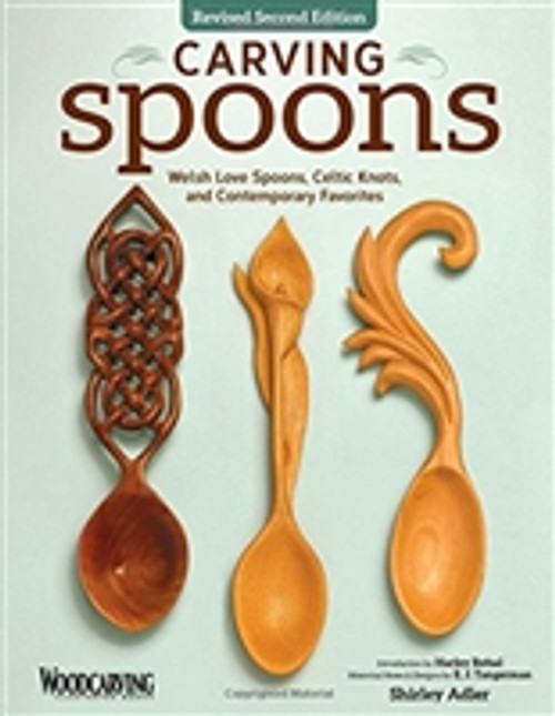 Carving Spoons, Revised Second Edition: Welsh Love Spoons, Celtic Knots, and Contemporary Favorites by Shirley Adler