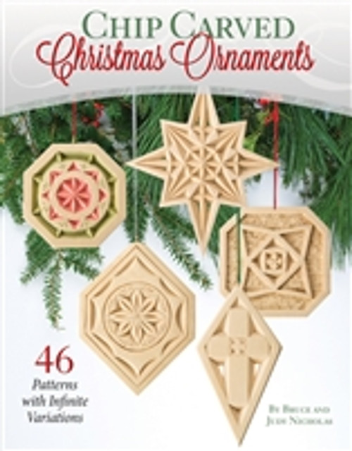 Chip Carved Christmas Ornaments: 20 Patterns with Infinite Variations by Bruce Nicholas