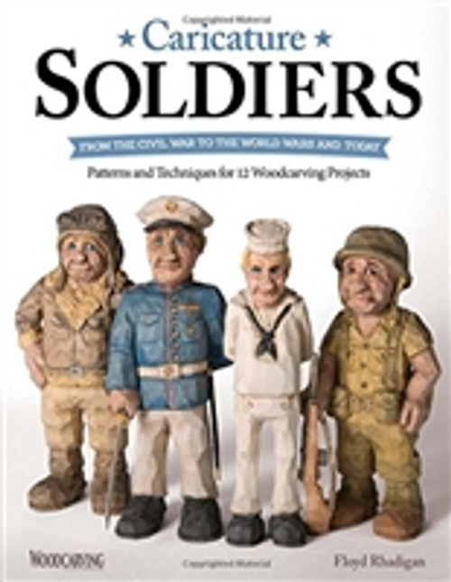 Caricature Soldiers: From the Civil War to the World Wars and Today: Patterns and Techniques for 12 Projects by Floyd Rhadigan
