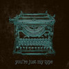 Youre Just my Type Poster Print by  SD Graphics Studio - Item # VARPDX8768WW