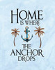 Home is Where the Anchor Drops Poster Print by Tara Moss - Item # VARPDXTA1795