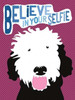 Believe in Your Selfie Poster Print by Ginger Oliphant - Item # VARPDXO242D