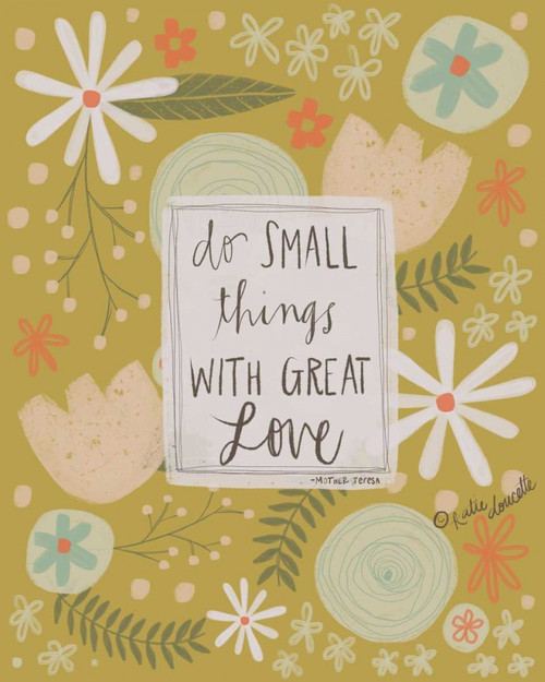 Small Things, Great Love Poster Print by Katie Doucette - Item # VARPDXKA1871