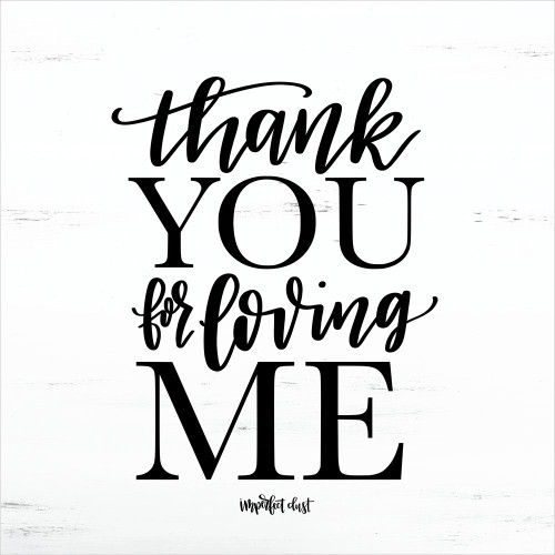 Thank You for Loving Me Poster Print by Imperfect Dust Imperfect Dust - Item # VARPDXDUST237