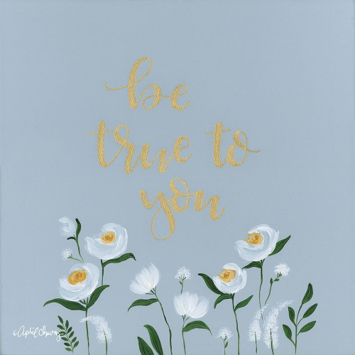 Be True to You   Poster Print by April Chavez # AC115