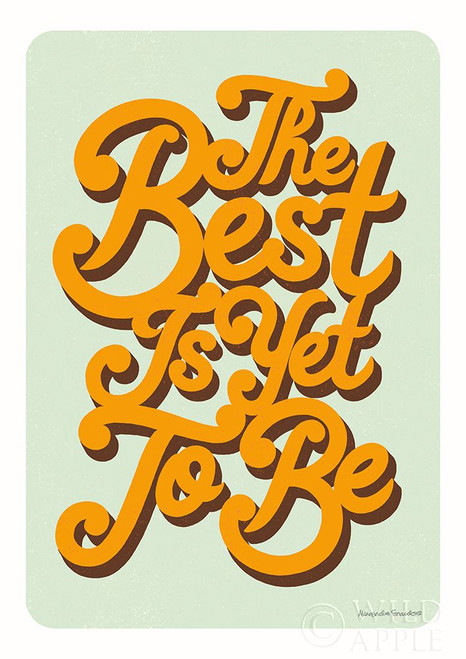 The Best is Yet to Be Poster Print by Alexandra Snowdon # 65269