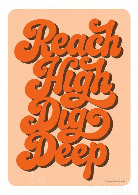 Reach High Dig Deep Poster Print by Alexandra Snowdon # 65268