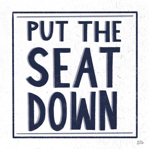 Put the Seat Down Navy Poster Print by Melissa Averinos # 59464