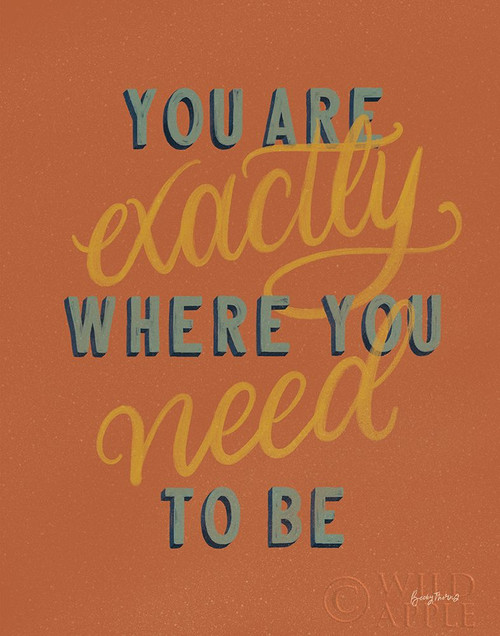 You are Exactly Where You Need Be Rust Poster Print by Becky Thorns # 59250