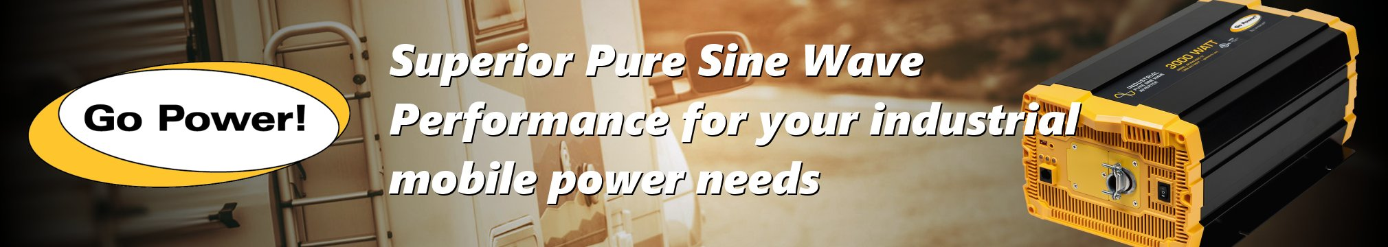 Go Power! Pure Sine Wave industrial mobile inverters, DC-to-AC power for your mobile power needs!