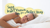 Some of the Lesser Known Tips for a Better Sleep