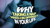 Why Taking a Nap Makes a Big Difference In Your Life