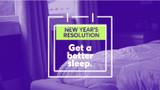 New Year's Resolution: Get a Better Sleep
