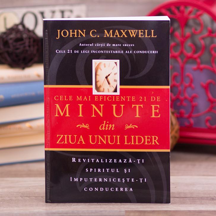 Cele mai eficiente 21 de minute din ziua unui lider, John Maxwell