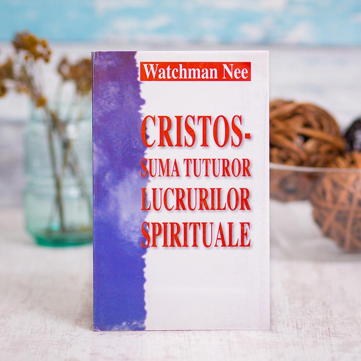 Cristos suma tuturor lucrurilor spirituale - Watchman Nee