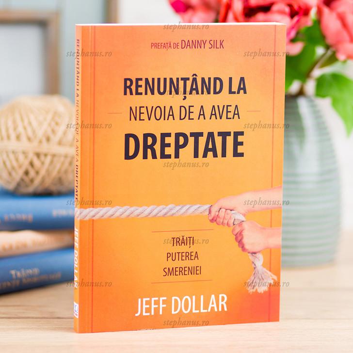 Renuntand La Nevoia De A Avea Dreptate - Jeff Dollar
