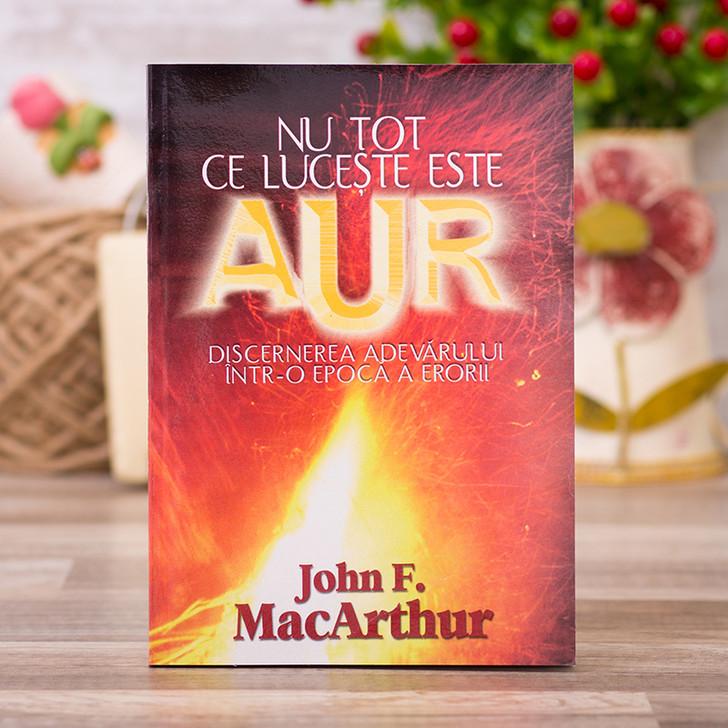 Nu tot ce luceste este AUR - John MacArthur