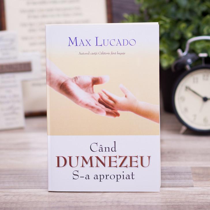 Cand Dumnezeu S-a apropiat - Max Lucado