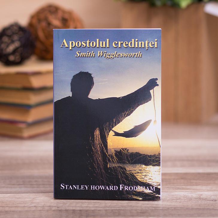 Apostolul credintei - Smith Wigglesworth