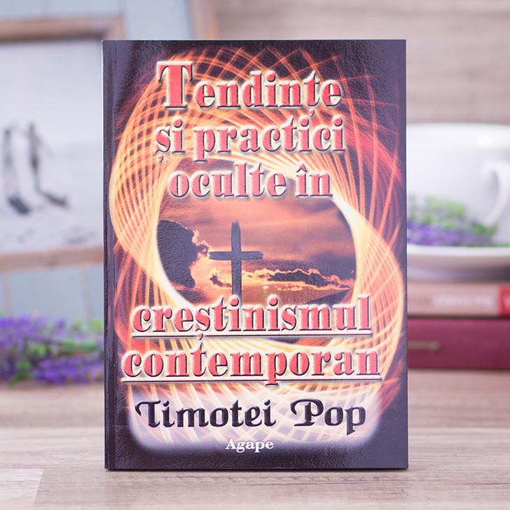 Tendinte si practici oculte in crestinismul contemporan - Timotei Pop